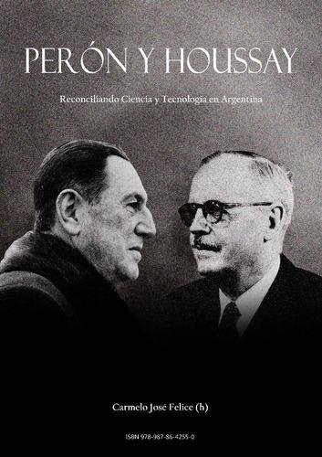 Libro Perón Y Houssay: Reconciliando Ciencia Y Tecnología