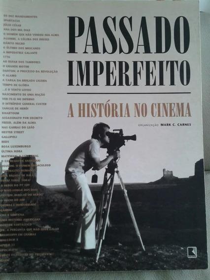 Passado Imperfeito - A História No Cinema - Mark C. Carnes
