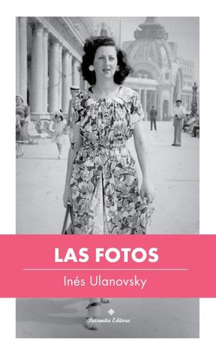 Las Fotos, De Inés Ulanovsky, Paisanita Editora 2020