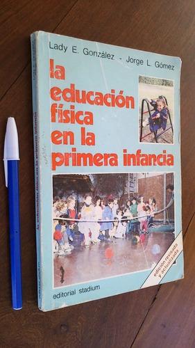 La Educación Física En Primera Infancia - González / Gómez