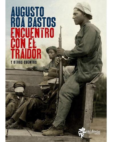 Encuentro Con El Traidor - Augusto Roa Bastos