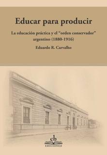 Educar Para Producir - Carvalho, Eduardo R