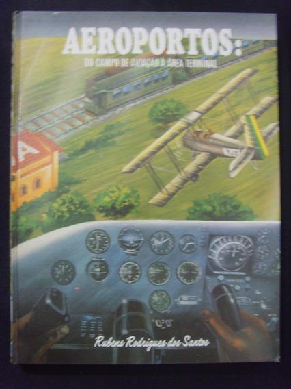 Aeroportos: Do Campo De Aviação Á Area Terminal - Rubens Rod