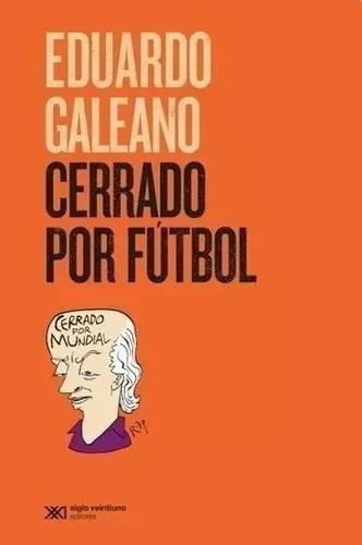Cerrado Por Fútbol - Eduardo Galeano