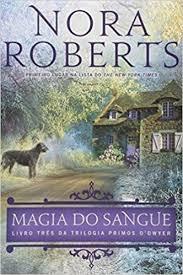 Magia Do Sangue - Livro Tres Da Trilogia Nora Roberts