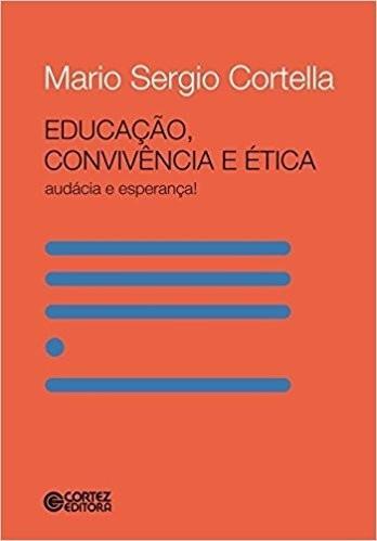 Educacao, Convivencia E Etica - Audacia E Esperanca!