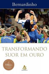 Bernardinho Transformando Suor Em Ouro