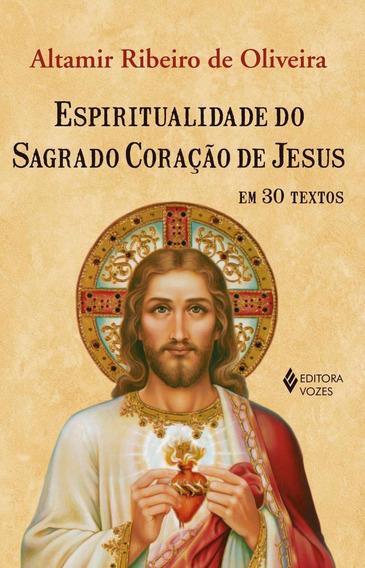 Espiritualidade Do Sagrado Coração De Jesus - Em 30 Textos