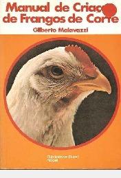 Manual De Criação De Frangos De Corte // Gilberto Malavazzi