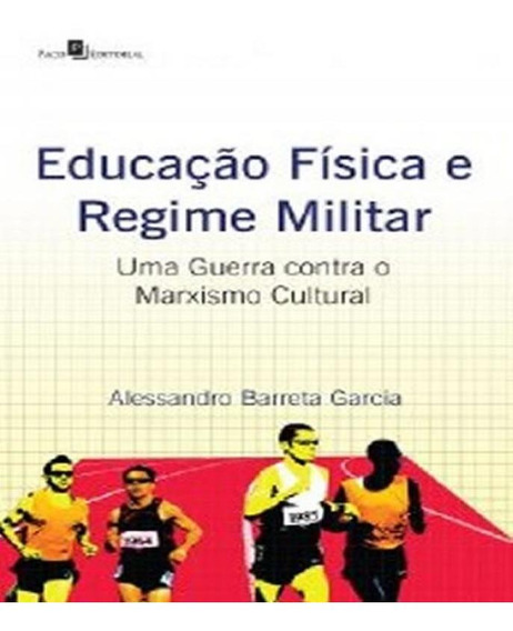 Educacao Fisica E Regime Militar - Uma Guerra Contra O Marxi