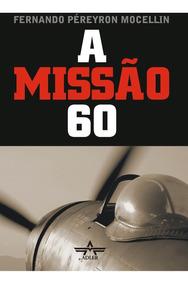 Livro A Missão 60 Senta A Pua!