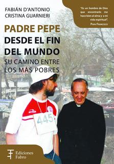 Padre Pepe Desde El Fin Del Mundo. Ediciones Fabro