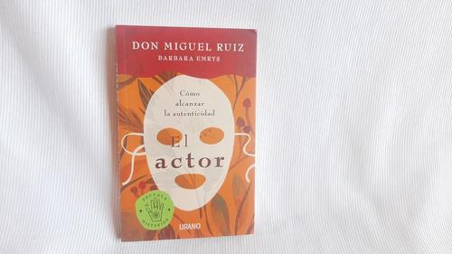 Imagen 1 de 8 de El Actor Cómo Alcanzar La Autenticidad Don Miguel Ruiz Urano