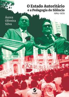 O Estado Autoritário E A Pedagogia Do Silêncio - 1964-1979