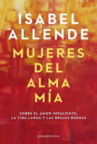 Mujeres Del Alma Mia. Isabel Allende. Sudamericana