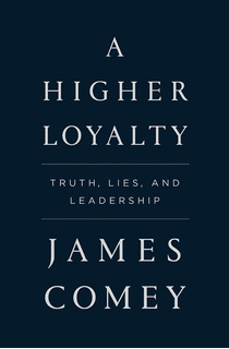 A Higher Loyalty: Truth, Lies, And Leadership De James Comey