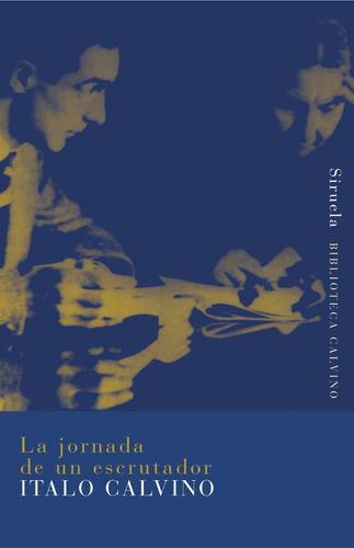 Imagen 1 de 3 de La Jornada De Un Escrutador, Italo Calvino, Siruela