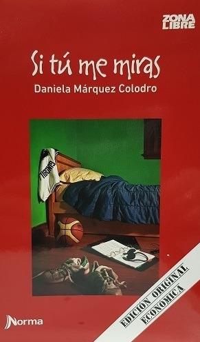 Si Tu Me Miras / Daniela Marquez Colodro