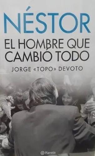Imagen 1 de 2 de Libro Néstor: El Hombre Que Cambió Todo - Jorge Topo Devoto