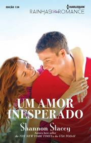 Um Amor Inesperado Livro Shannon Stacey Rainhas Romance 124