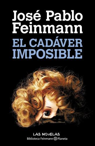 Imagen 1 de 3 de El Cadáver Imposible De José Pablo Feinmann - Planeta