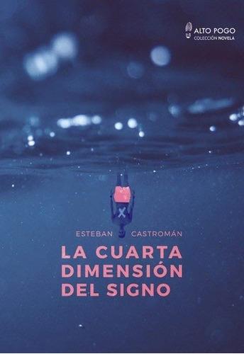 La Cuarta Dimensión Del Signo - Esteban Castromán Alto Pogo