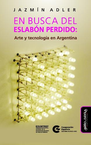Imagen 1 de 3 de En Busca Del Eslabón Perdido. Arte Y Tecnología En Argentina