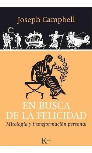 En Busca (ed.arg.) De La Felicidad . Mitologia Y Transformac