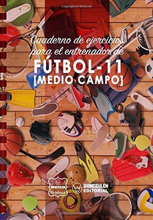 Cuaderno De Ejercicios Para El Entrenador De Futbol 11 Medio
