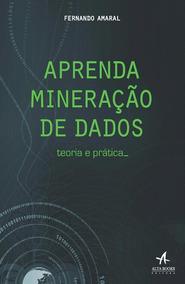 Aprenda Mineração De Dados - Teoria E Prática