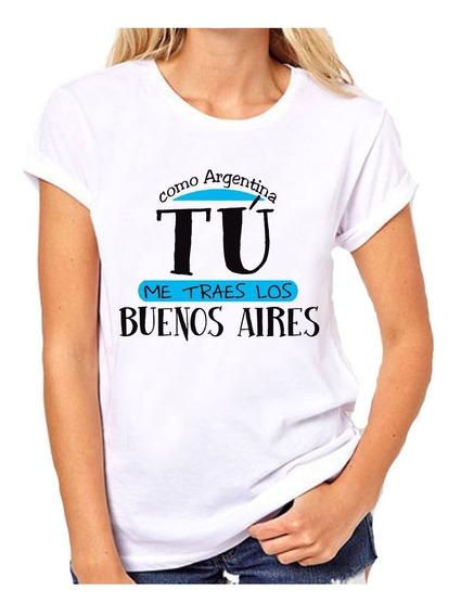 Remera Dama Frase Como Argentina Tu Me Traes Los Buenos A