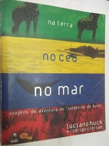 * Na Terra No Céu No Mar - Luciano Huck - Livro