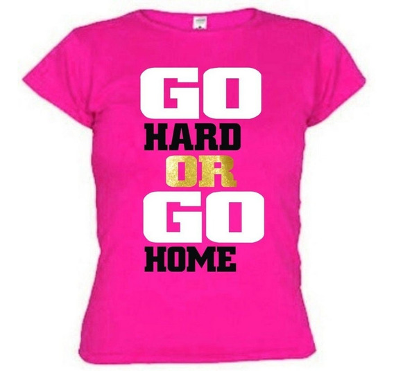 Camiseta Go Hard Or Go Home Baby Look Feminina