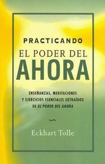 Practicando El Poder Del Ahora (nueva Edicion)