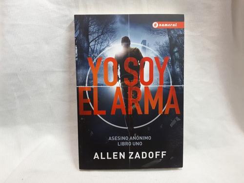Imagen 1 de 7 de Yo Soy El Arma Asesino Anónimo Libro 1 Allen Zadoff Numeral