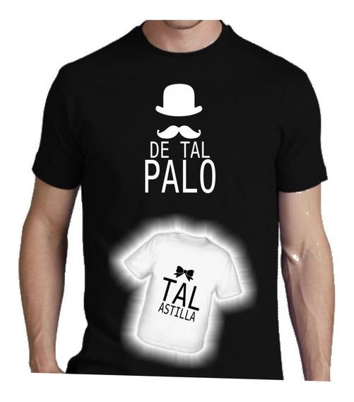 Remera Dia Del Padre Regalo De Tal Palo Tal Astilla