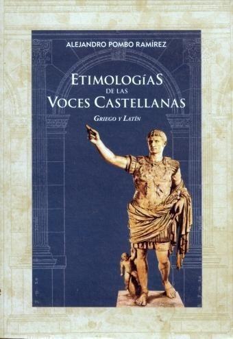 Etimologias De Las Voces Castellanas Griego Y Latin