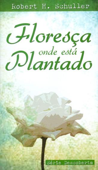 Livro Robert Schuller - Floresça Onde Está Plantado Bolso