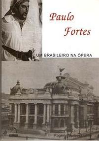 Livro Ópera Paulo Fortes Um Brasileiro Na Ópera Rogério Lima