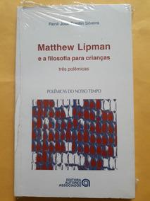 Livro Matthew Lipman E A Filosofia Para Crianças