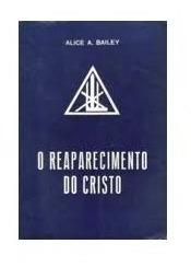 Reaparecimento Do Cristo - Alice Bailey
