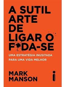 A Sutil Arte De Ligar O F*da-se - Novo - 2017