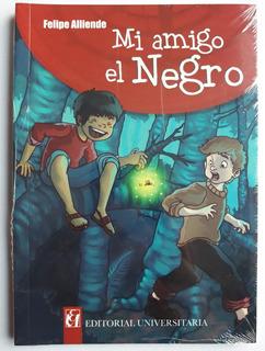 Mi Amigo El Negro - Editorial Universitaria - Libro Nuevo