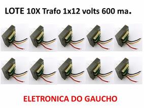 Lote 10x Transformador 1x12 Volt 600 Ma Para Fontes Diversas