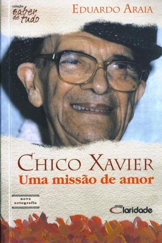 Livro Chico Xavier Uma Missão De Amor Col Saber De Tudo Novo