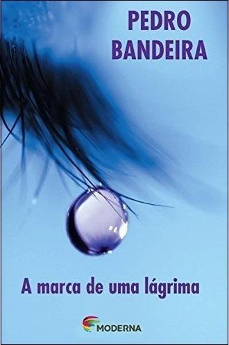 A Marca De Uma Lágrima - 4ª Edição - Pedro Bandeira/ Moderna