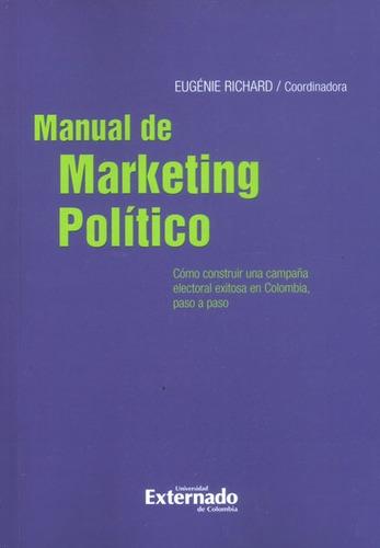 Manual De Marketing Político. Cómo Construir Una Campaña Ele