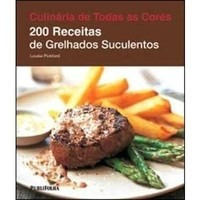 Culinária De Todas As Cores: 200 Receitas De Grelhados