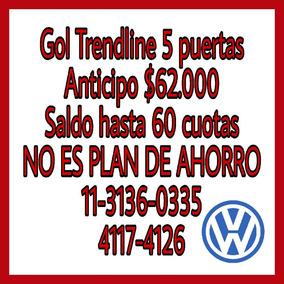 Volkswagen Gol Trend 0km 5p Anticipo $ 62000 Y Cuotas Fijas