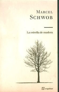 La Estrella De Madera Y Otros Cuentos, Schwob, Sequitur